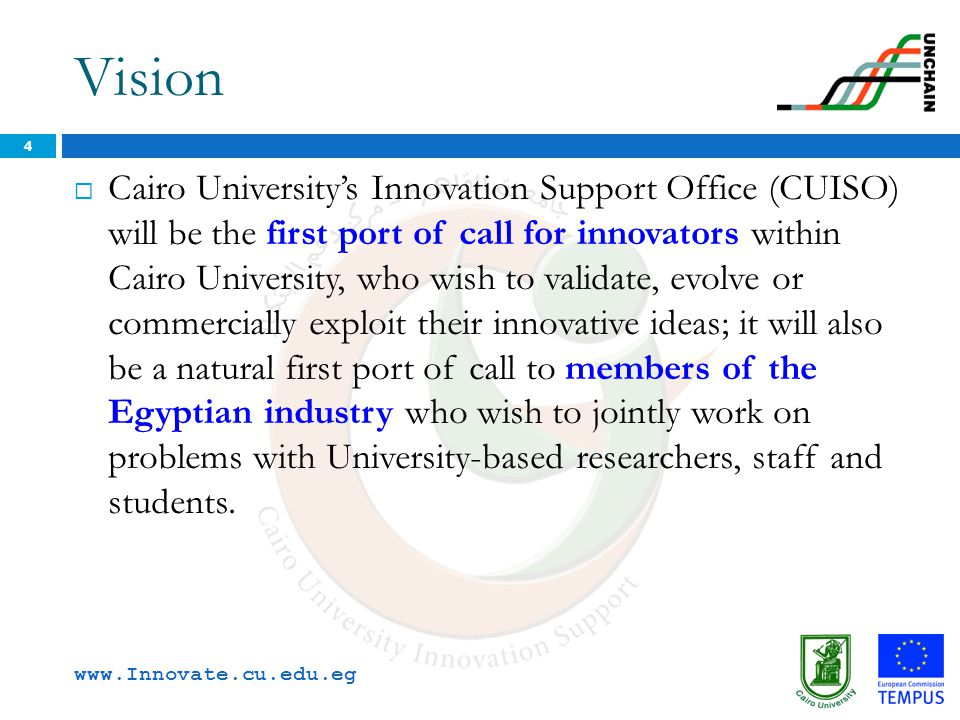 Vision 4  Cairo University's Innovation Support Office (CUISO) will be the first port of call for innovators within Cairo University, who wish to val