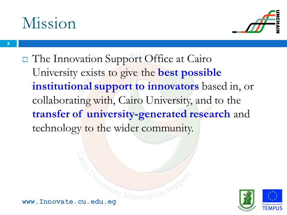 Mission  The Innovation Support Office at Cairo University exists to give the best possible institutional support to innovators based in, or collabor