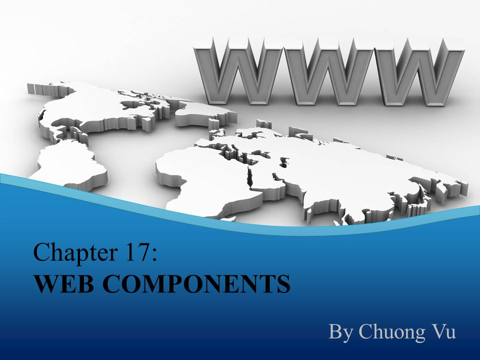 Chapter 17: WEB COMPONENTS By Chuong Vu