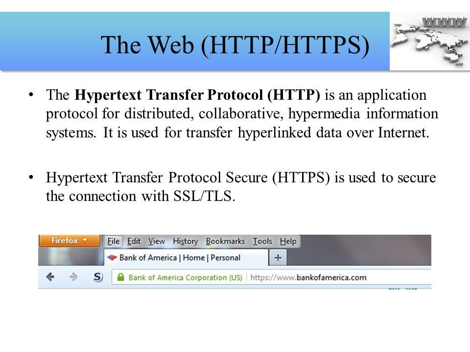 The Web (HTTP/HTTPS) The Hypertext Transfer Protocol (HTTP) is an application protocol for distributed, collaborative, hypermedia information systems.