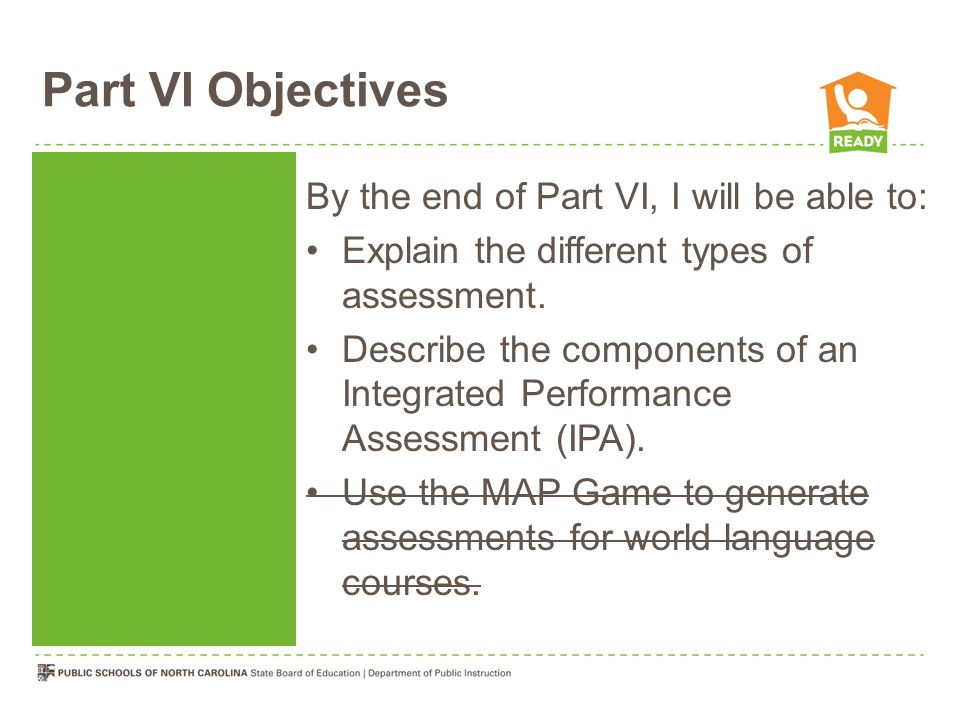 Part VI Objectives By the end of Part VI, I will be able to: Explain the different types of assessment.