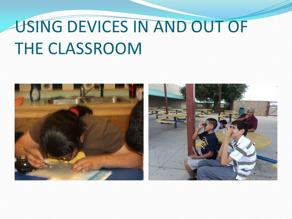 USING DEVICES IN AND OUT OF THE CLASSROOM