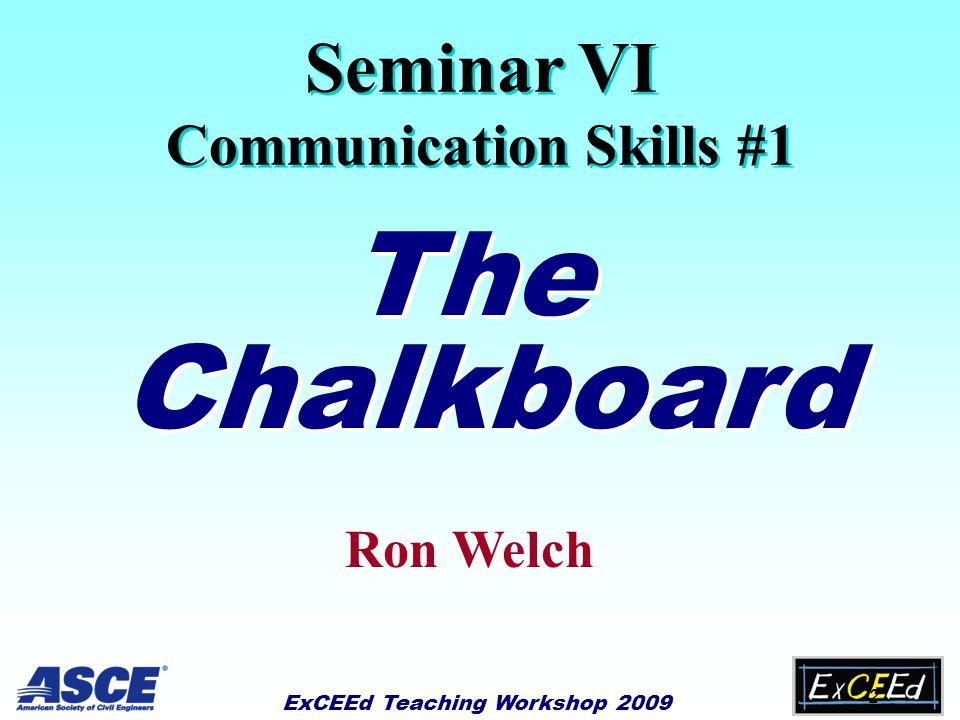ExCEEd Teaching Workshop 2009 1 Seminars on Communication Skills Al Estes Steve Ressler Ron Welch Joe Hanus