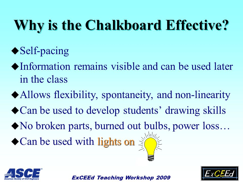 ExCEEd Teaching Workshop 2009 4 Why is the chalkboard uniquely effective as a medium for classroom instruction? (List the top three reasons) Group Act