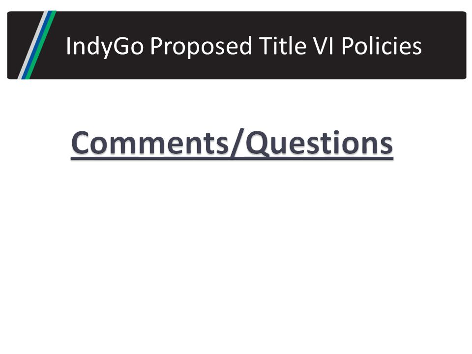 IndyGo Proposed Title VI Policies Comments/Questions