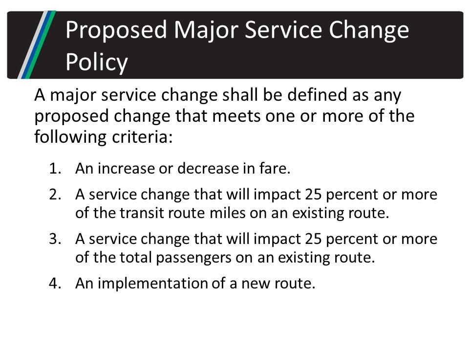 A major service change shall be defined as any proposed change that meets one or more of the following criteria: 1.An increase or decrease in fare.