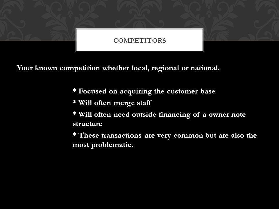 Your known competition whether local, regional or national.