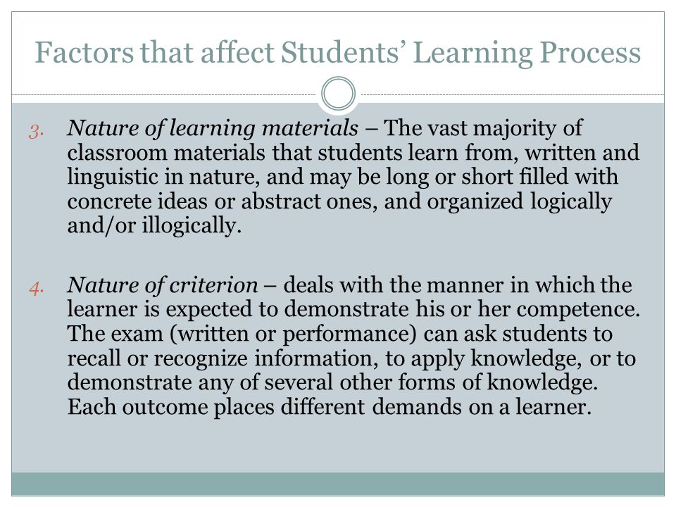 Factors that affect Students' Learning Process 3. Nature of learning materials – The vast majority of classroom materials that students learn from, wr