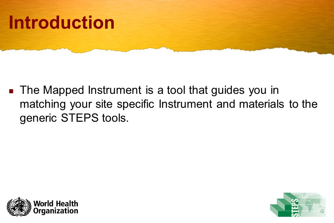 Introduction The Mapped Instrument is a tool that guides you in matching your site specific Instrument and materials to the generic STEPS tools.