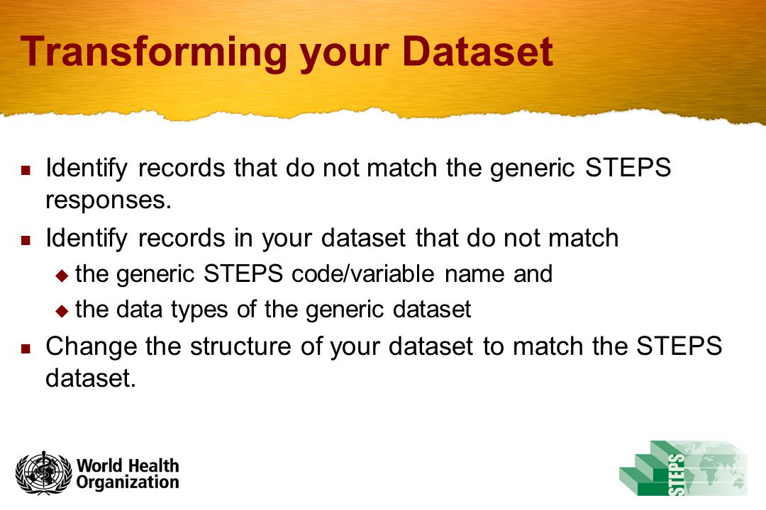 Transforming your Dataset Identify records that do not match the generic STEPS responses. Identify records in your dataset that do not match  the gen