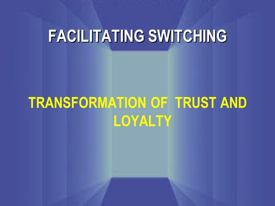 FACILITATING SWITCHING TRANSFORMATION OF TRUST AND LOYALTY