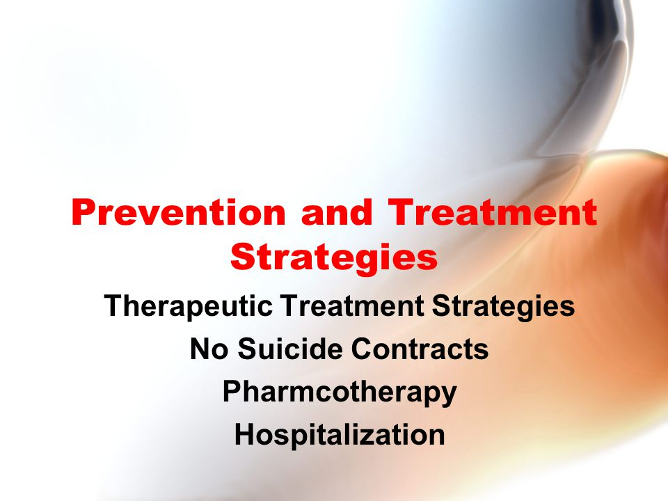 Prevention and Treatment Strategies Therapeutic Treatment Strategies No Suicide Contracts Pharmcotherapy Hospitalization