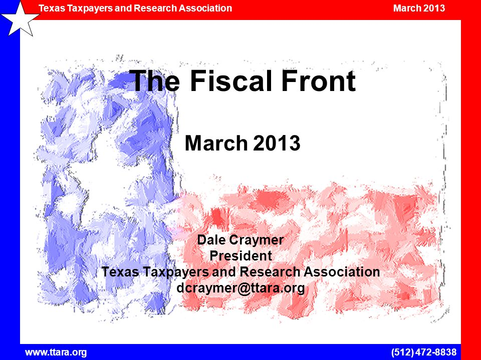 Texas Taxpayers and Research Association March 2013 www.ttara.org(512) 472-8838 The Senate and House Budgets General Revenue Discretionary Funds ($ Billions) Area2012-13 Senate 2014-15 House 2014-15 Health & Human Svcs$27.6$28.4$28.8 Public Education$39.1$40.6$40.5 Higher Education$12.5$12.2$12.1 Public Safety$8.3$8.5 Other$4.3$4.8 Total$91.8$94.5$94.7