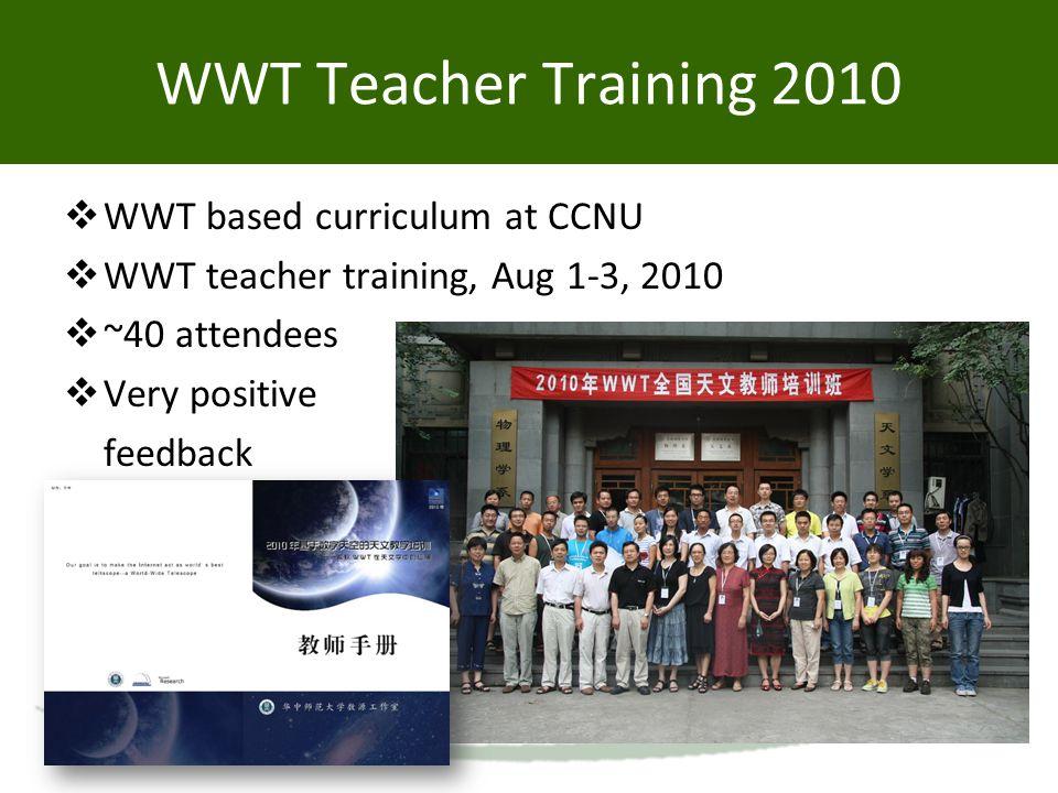 WWT Teacher Training 2010  WWT based curriculum at CCNU  WWT teacher training, Aug 1-3, 2010  ~40 attendees  Very positive feedback