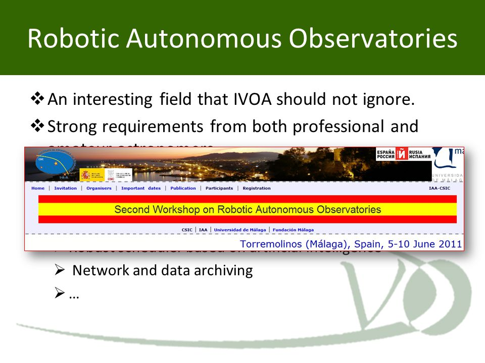 Robotic Autonomous Observatories  An interesting field that IVOA should not ignore.  Strong requirements from both professional and amateur astronom