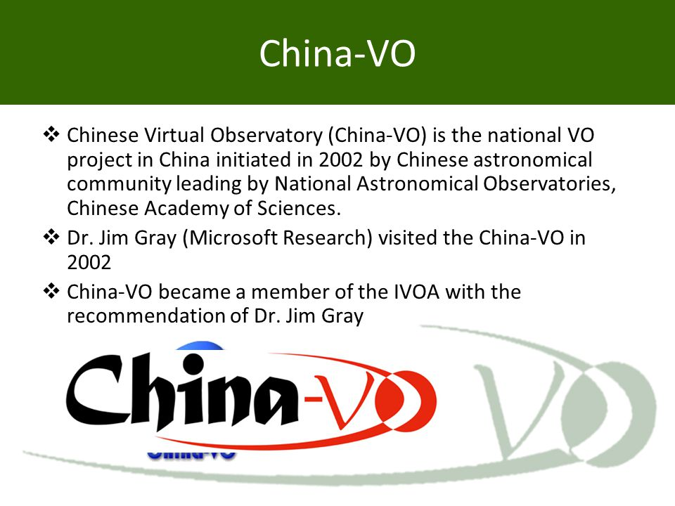 China-VO  Chinese Virtual Observatory (China-VO) is the national VO project in China initiated in 2002 by Chinese astronomical community leading by N