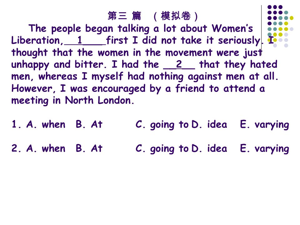 第三 篇 (模拟卷) The people began talking a lot about Women's Liberation, 1___ first I did not take it seriously.
