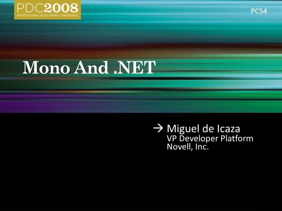  Miguel de Icaza VP Developer Platform Novell, Inc. PC54