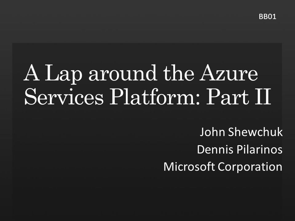 John Shewchuk Dennis Pilarinos Microsoft Corporation BB01
