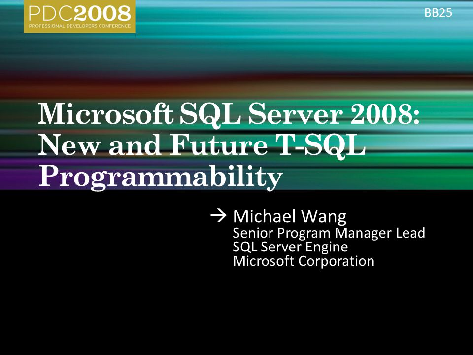  Michael Wang Senior Program Manager Lead SQL Server Engine Microsoft Corporation BB25