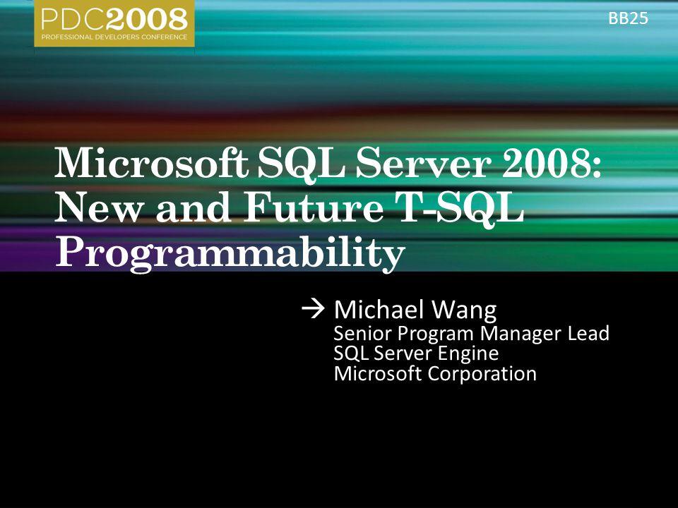  Michael Wang Senior Program Manager Lead SQL Server Engine Microsoft Corporation BB25