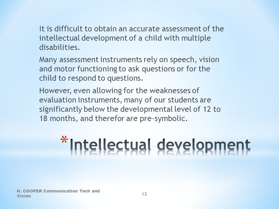 It is difficult to obtain an accurate assessment of the intellectual development of a child with multiple disabilities. Many assessment instruments re