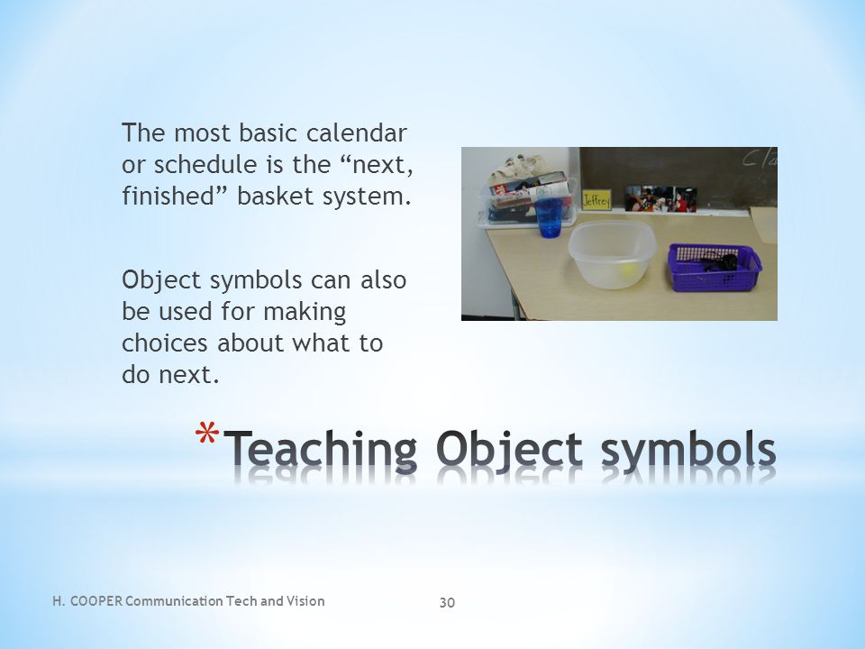 "H. COOPER Communication Tech and Vision 30 The most basic calendar or schedule is the ""next, finished"" basket system. Object symbols can also be used"