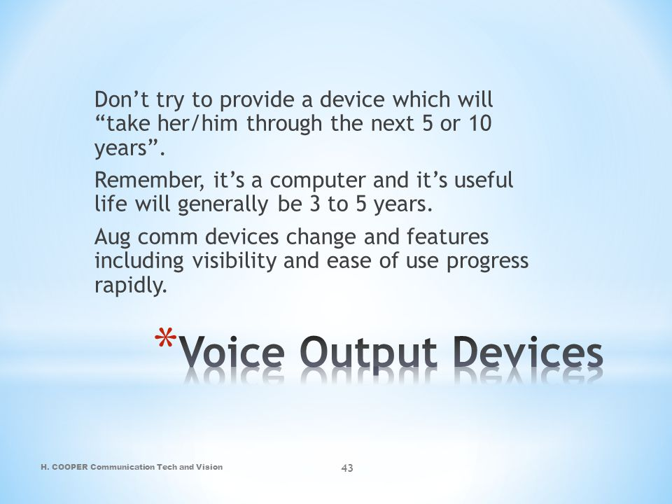 "H. COOPER Communication Tech and Vision 43 Don't try to provide a device which will ""take her/him through the next 5 or 10 years"". Remember, it's a co"
