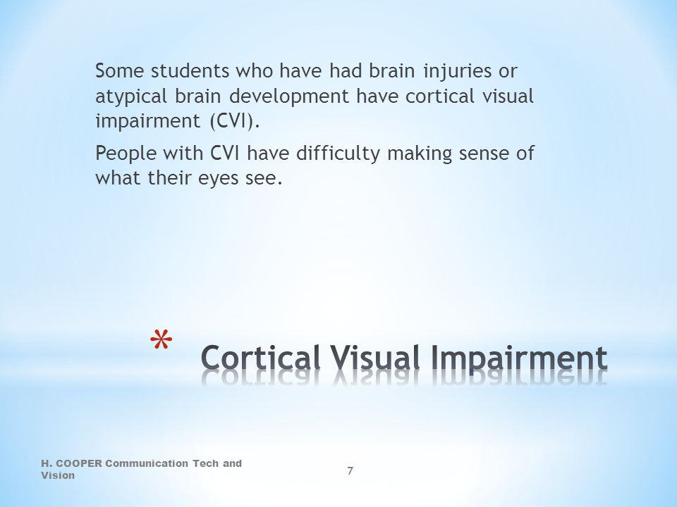 Some students who have had brain injuries or atypical brain development have cortical visual impairment (CVI). People with CVI have difficulty making