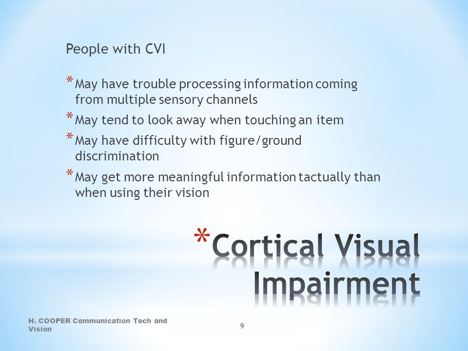 People with CVI * May have trouble processing information coming from multiple sensory channels * May tend to look away when touching an item * May ha