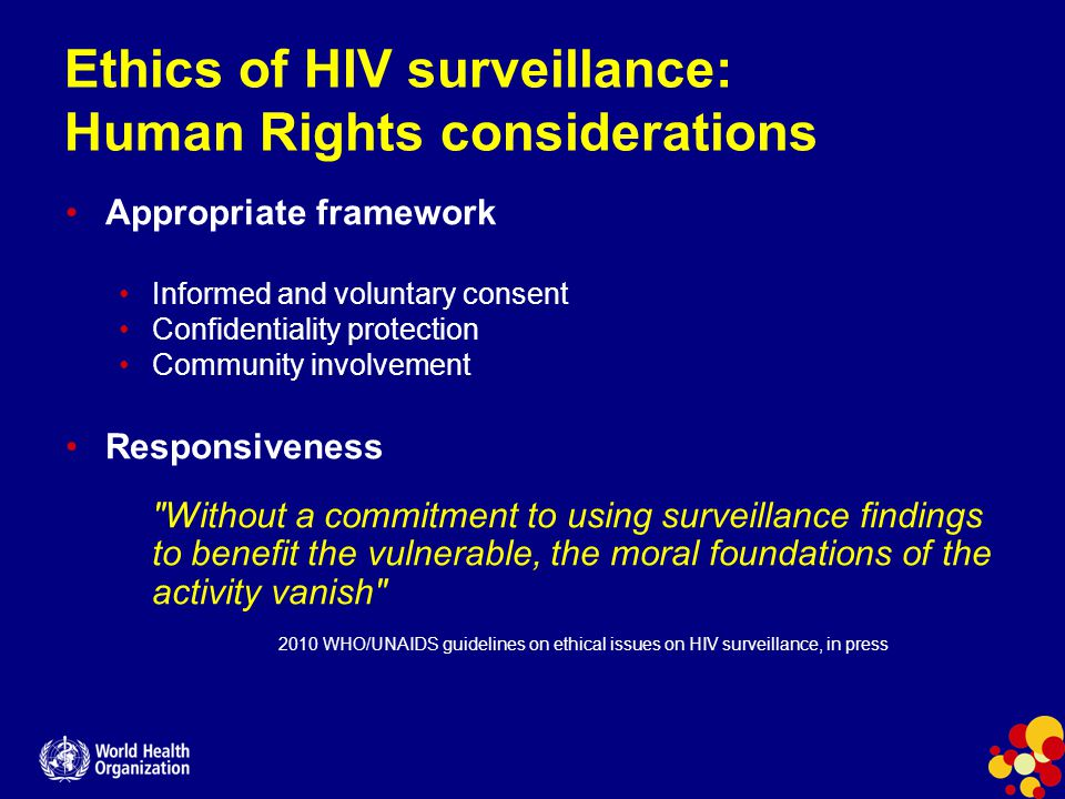 Surveillance: progress and gaps Quality of HIV surveillance systems, 2009, WHO/UNAIDS Weak surveillance systems in most countries with concentrated and low epidemics Surveillance among MARPs insufficient in most countries with generalized epidemics Stigma and discrimination challenge epidemiology