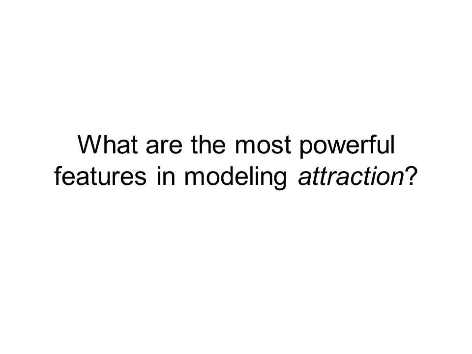 What are the most powerful features in modeling attraction?