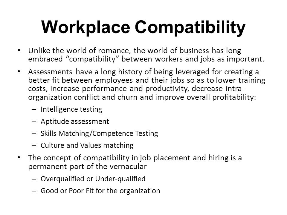"Workplace Compatibility Unlike the world of romance, the world of business has long embraced ""compatibility"" between workers and jobs as important. As"