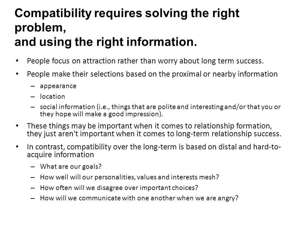 Compatibility requires solving the right problem, and using the right information. People focus on attraction rather than worry about long term succes