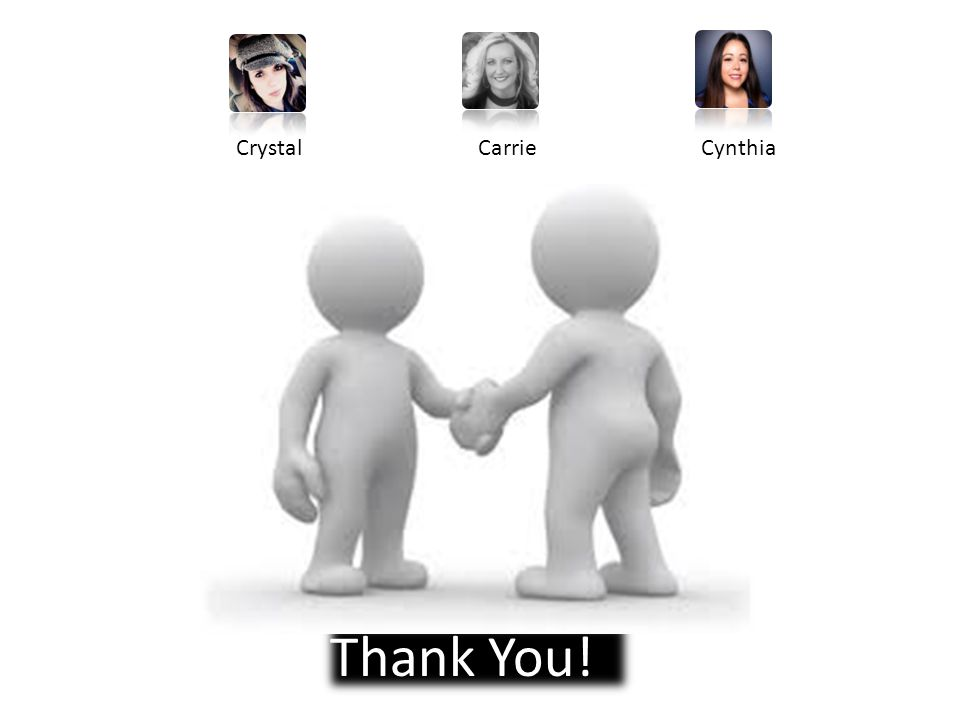 Thank You! Crystal Carrie Cynthia