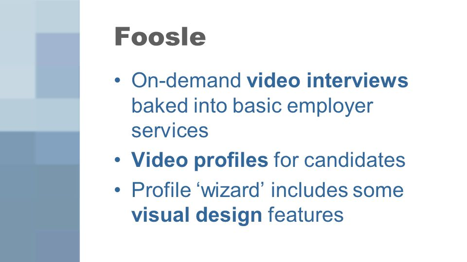 On-demand video interviews baked into basic employer services Video profiles for candidates Profile 'wizard' includes some visual design features