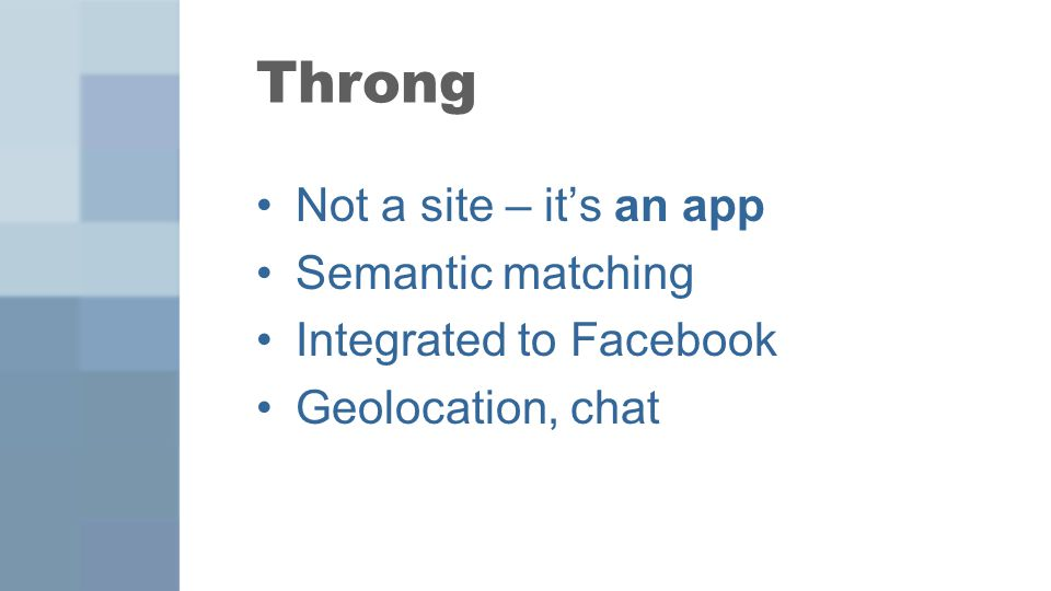 Not a site – it's an app Semantic matching Integrated to Facebook Geolocation, chat