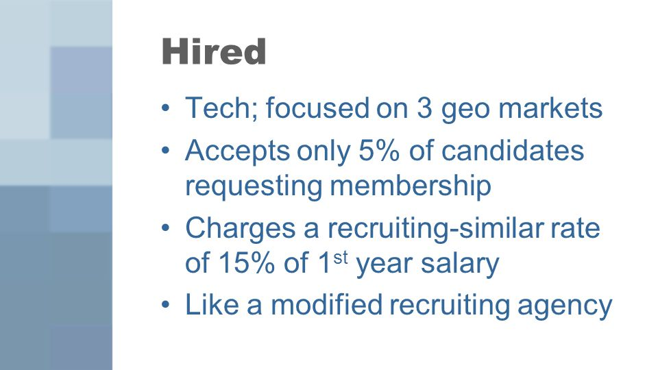 Tech; focused on 3 geo markets Accepts only 5% of candidates requesting membership Charges a recruiting-similar rate of 15% of 1 st year salary Like a modified recruiting agency