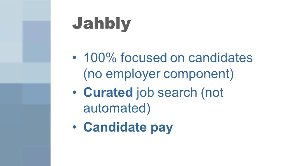 100% focused on candidates (no employer component) Curated job search (not automated) Candidate pay