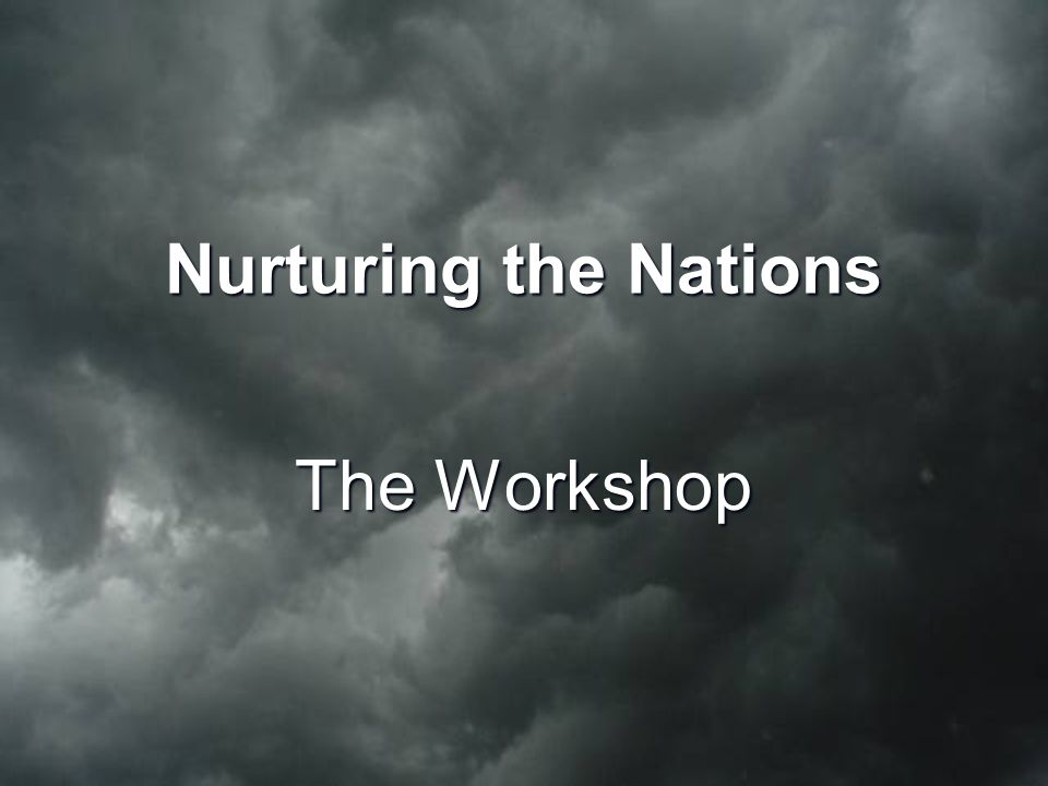 Nurturing the Nations The Workshop