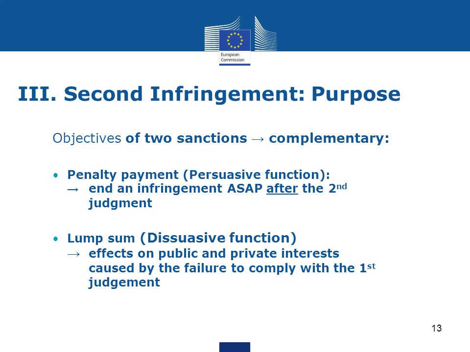 13 III.Second Infringement: Purpose Objectives of two sanctions → complementary: Penalty payment (Persuasive function): → end an infringement ASAP aft