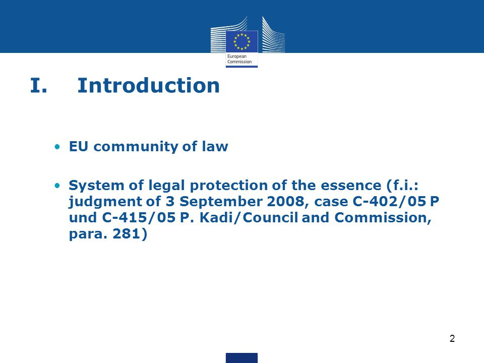 2 I.Introduction EU community of law System of legal protection of the essence (f.i.: judgment of 3 September 2008, case C-402/05 P und C-415/05 P. Ka