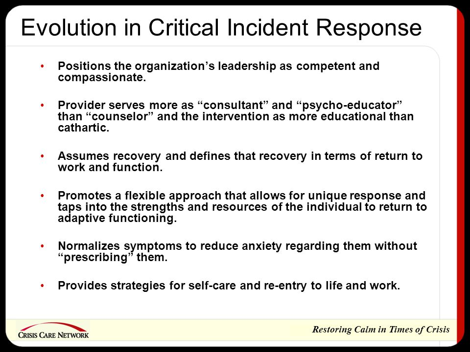 Restoring Calm in Times of Crisis Business Continuity and Recovery There is no business recovery without people who: Are healthy enough to return to work and be productive Are assured enough of their safety to not feel afraid to return to work Have had their trust in the leadership established so that they desire to return to work Have had their loyalty rewarded so they remain employees over the short haul and the long haul Marsh Crisis Academy 2003