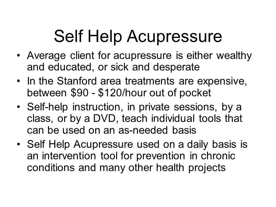 Self Help Acupressure Average client for acupressure is either wealthy and educated, or sick and desperate In the Stanford area treatments are expensi