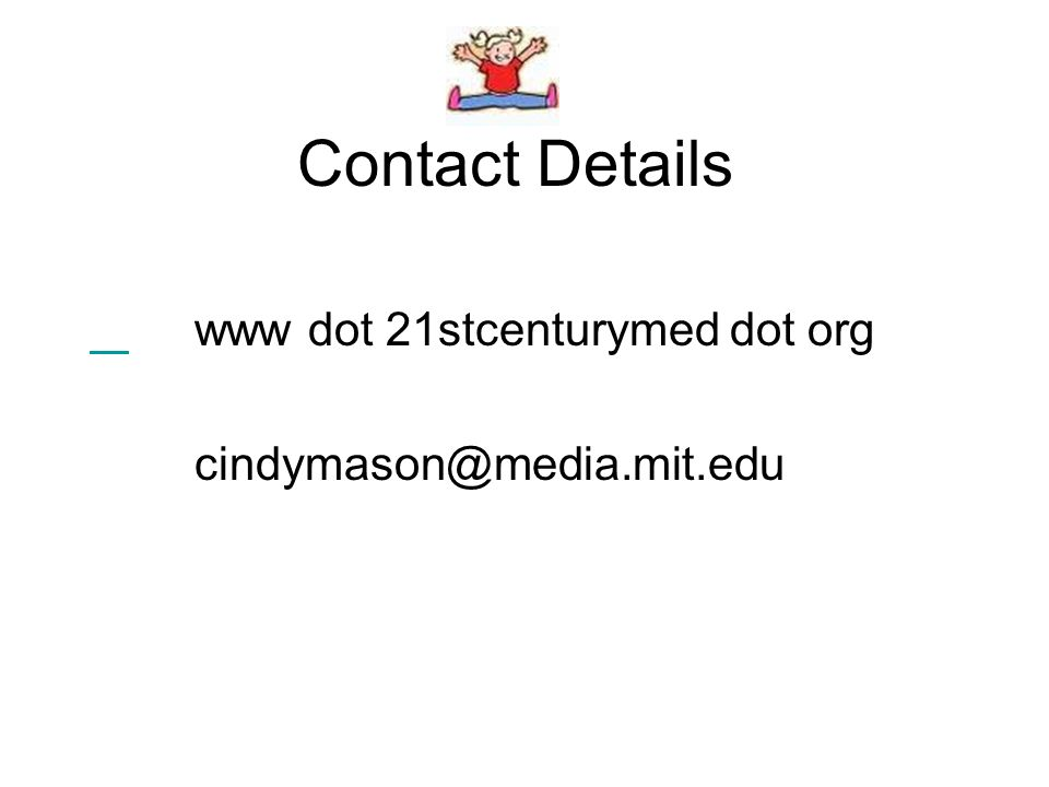 Contact Details www dot 21stcenturymed dot org cindymason@media.mit.edu