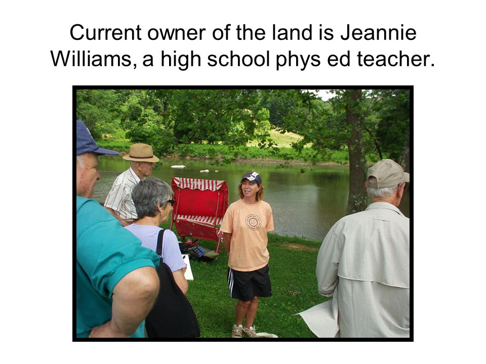 Current owner of the land is Jeannie Williams, a high school phys ed teacher.