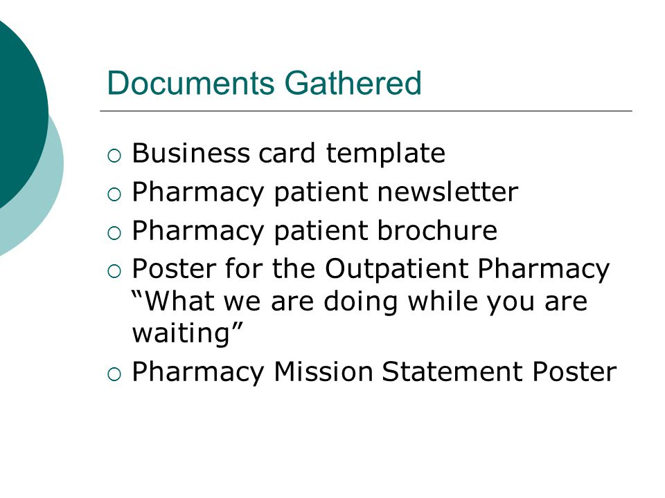 Documents Gathered  Business card template  Pharmacy patient newsletter  Pharmacy patient brochure  Poster for the Outpatient Pharmacy What we are doing while you are waiting  Pharmacy Mission Statement Poster