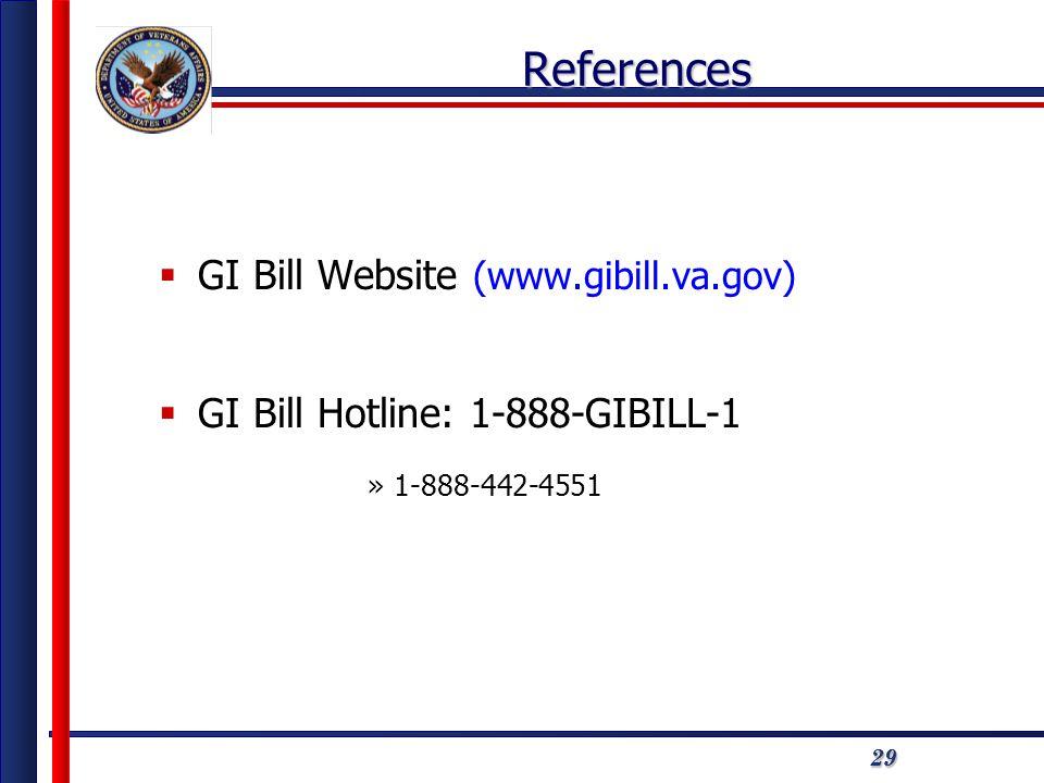 292929References  GI Bill Website (www.gibill.va.gov)  GI Bill Hotline: 1-888-GIBILL-1 »1-888-442-4551