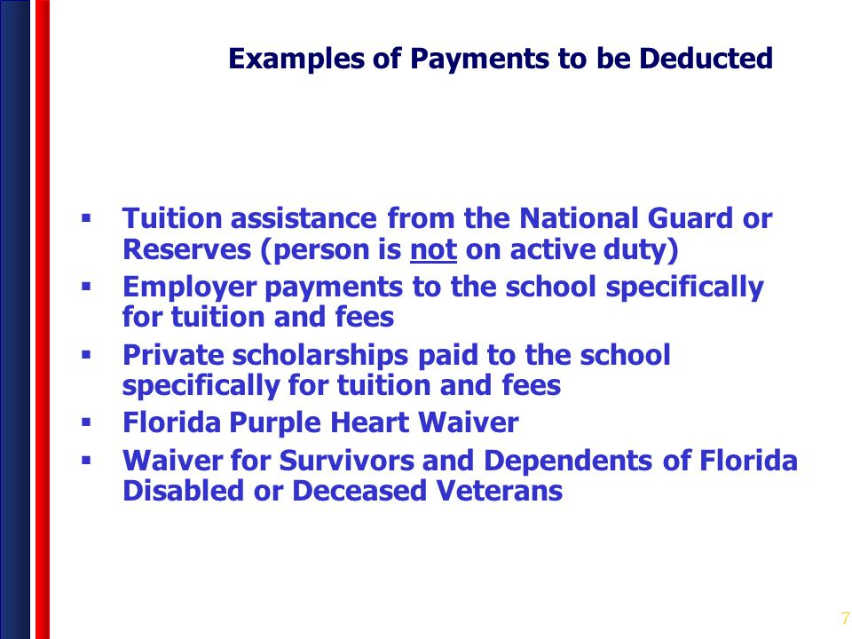 7 Examples of Payments to be Deducted  Tuition assistance from the National Guard or Reserves (person is not on active duty)  Employer payments to t