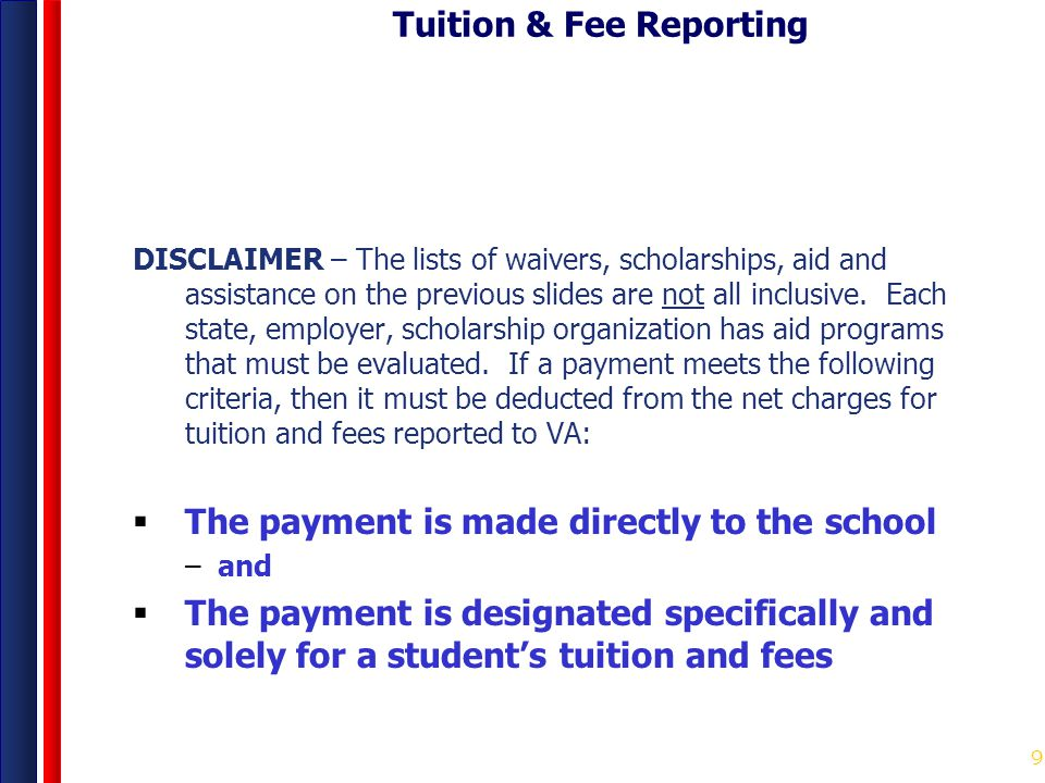 9 Tuition & Fee Reporting DISCLAIMER – The lists of waivers, scholarships, aid and assistance on the previous slides are not all inclusive. Each state